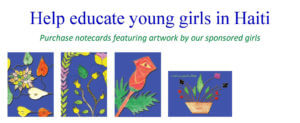 Help educate young girls in Haiti. Purchase notecards featuring artwork by our sponsored girls.